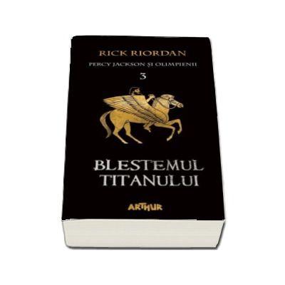 Percy Jackson si Olimpienii. Blestemul Titanului - Cartea a III-a (Editie paperback)