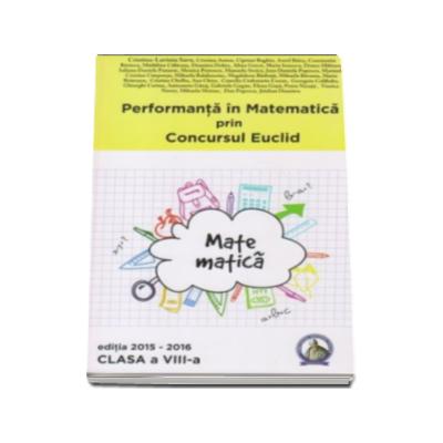 Performanta in Matematica prin Concursul National Euclid. Auxiliar pentru clasa a VIII-a, editia 2015-2016 - Cristina-Lavinia Savu