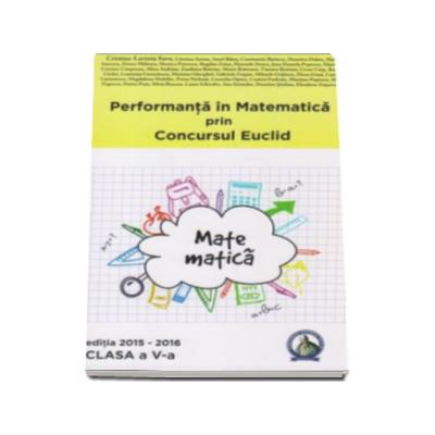 Performanta in Matematica prin Concursul National Euclid, editia 2015-2016. Auxiliar pentru clasa a V-a - Cristina-Lavinia Savu
