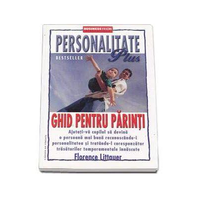 Personalitate Plus - Ghid pentru parinti. Ajutati-va copilul sa devina o persoana mai buna recunoscand-i personalitatea si tratandu-l corespunzator trasaturilor temperamentale innascute
