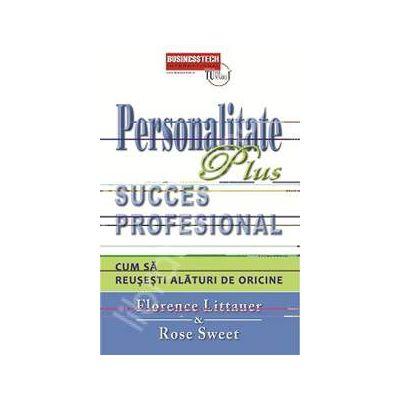Personalitate Plus succes profesional - cum sa reusesti alaturi de oricine