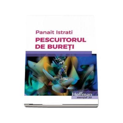 Pescuitorul de bureti - Panait Istrati (Colectia Hoffman esential 20)