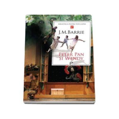Peter Pan si Wendy - Biblioteca pentru toti copiii