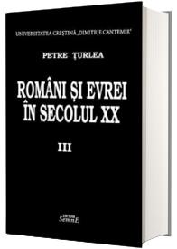 Petre Turlea - Romani si evrei in secolul XX. Volumul III