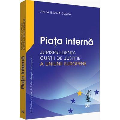 Piata interna. Jurisprudenta Curtii de Justitie a Uniunii Europene