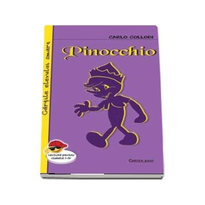 Pinocchio - Carlo Collodi (Cartile elevului smart, lectura pentru clasele I-VIII)