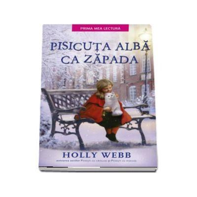 Pisicuta alba ca zapada - Holly Webb (Prima mea lectura)