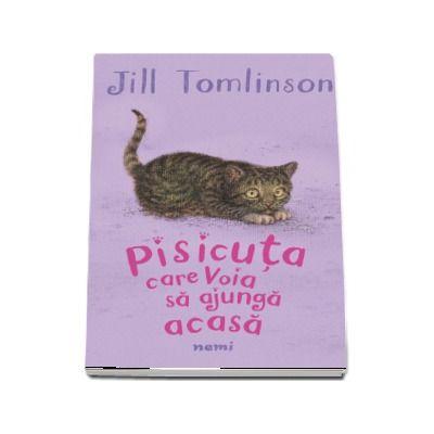 Pisicuta care voia sa ajunga acasa - Jill Tomlinson