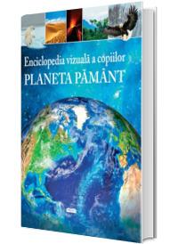 Planeta Pamant.Enciclopedia vizuala a copiilor.