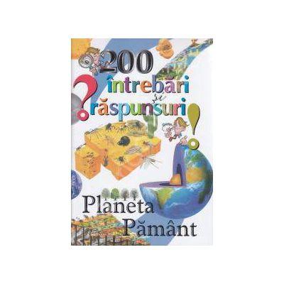 200 de intrebari si raspunsuri:Planeta Pamant