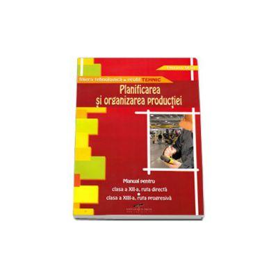 Planificarea si organizarea productiei, manual pentru clasa a XII-a, ruta directa si clasa a XIII-a, ruta progresiva