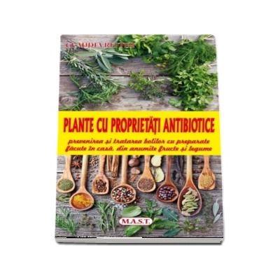 Plante cu proprietati antibiotice. Prevenirea si tratarea bolilor cu preparate facute in casa, din anumite fructe si legume - Claudia Ritter