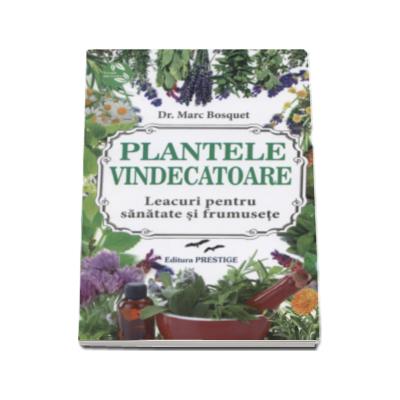 Plante vindecatoare - Leacuri pentru sanatate si frumusete