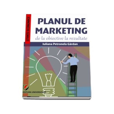 Planul de marketing, de la obiective la rezultate - Iuliana Petronela Gardan