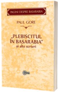 Plebiscitul in Basarabia si alte scrieri