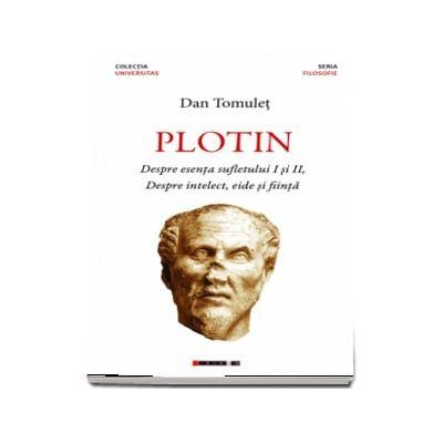 Plotin - Despre esenta sufletului I si II,  Despre intelect, eide si fiinta