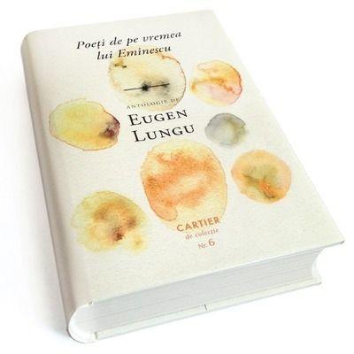 Poeti de pe vremea lui Eminescu. Antologie de Eugen Lungu