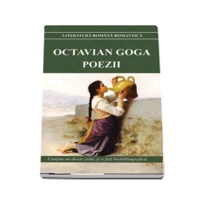 Poezii - Octavian Goga. Contine un dosar critic si o fisa biobibliografica (Colectia Literatura romana romantica)