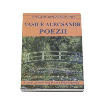 Poezii - Vasile Alecsandri (Contine un dosar critic si o fisa de biobibliografica)