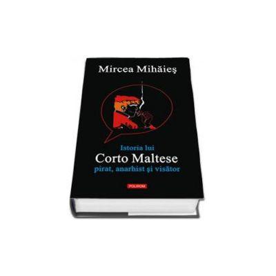 Istoria lui Corto Maltese: pirat, anarhist si visator - Prefata de Horia-Roman Patapievici