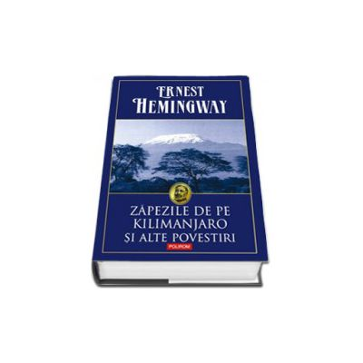 Zapezile de pe Kilimanjaro si alte povestiri (Editie cartonata)