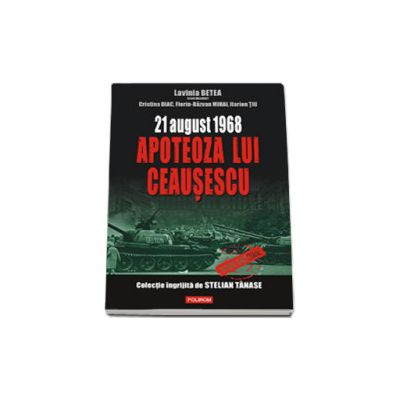 21 august 1968. Apoteoza lui Ceasescu