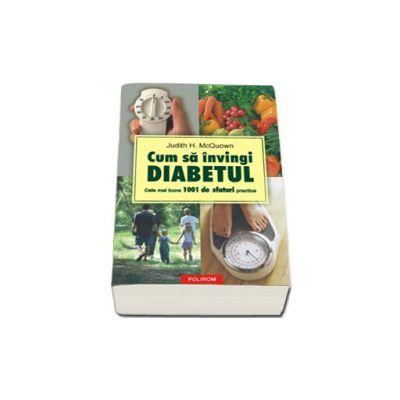 Cum sa invingi diabetul. Cele mai bune 1001 de sfaturi practice