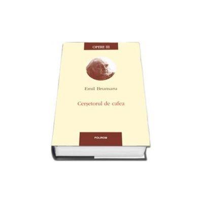 Opere III. Cersetorul de cafea - Editie Cartonata