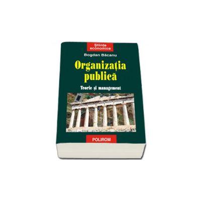 Organizatia publica. Teorie si management
