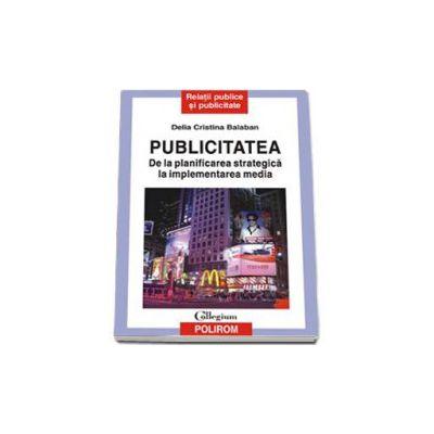 Publicitatea. De la planificarea strategica la implementarea media - Editia a II-a revazuta si adaugita