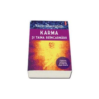 Karma si taina reincarnarii. Calatoria sufletului si viata de dupa moarte - Editie revazuta si adaugita