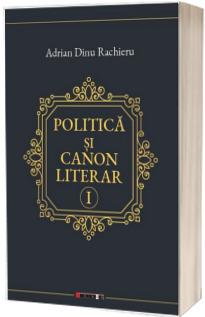 Politica si canon literar - Vol I