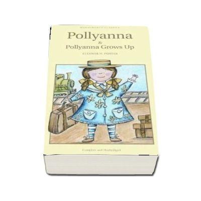 Pollyanna and Pollyanna Grows Up - Eleanor H. Porter