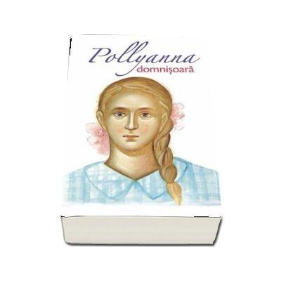 Pollyanna domnisoara. Al doilea volum din serie - Eleanor H. Porter