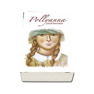 Pollyanna, jocul bucuriei. Primul volum din serie - Eleanor H. Porter