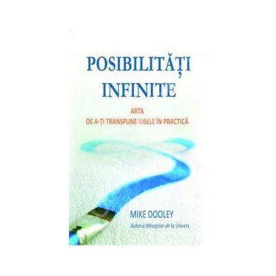 Posibilitati infinite. Arta de a-ti transpune visele in practica
