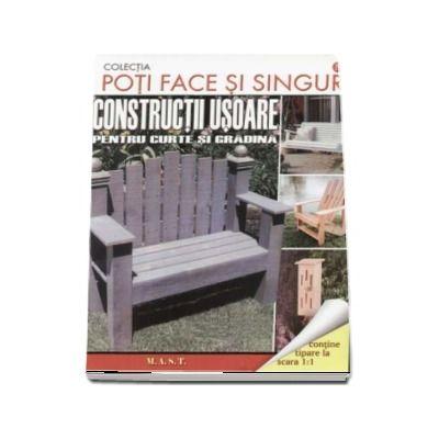 Poti face si singur - Constructii usoare pentru curte si gradina