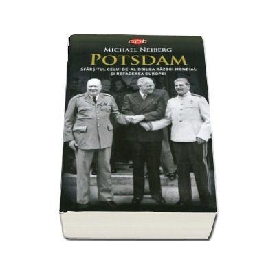 Potsdam. Sfarsitul celui de-al Doilea Razboi Mondial si refacerea Europei