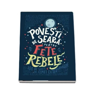 Povesti de seara pentru fete rebele - Elena Favilli (Editie Hardcover)