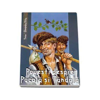 Povesti despre Pacala si Tandala. Colectia Tezaur - Alexandru Mitru