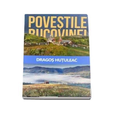 Povestile Bucovinei - Hutuleac Dragos