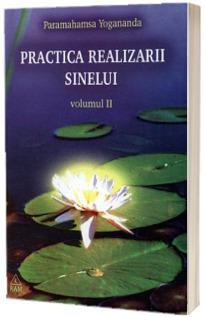 Practica realizarii sinelui, volumul II