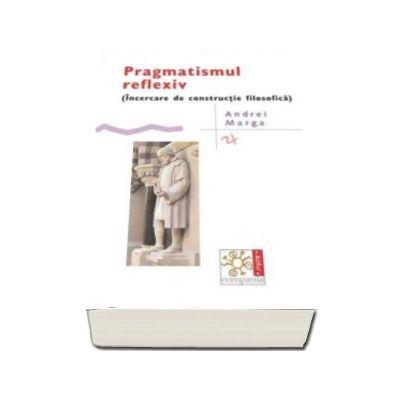 Pragmatismul reflexiv - Incercare de constructie filosofica