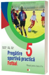 Pregatirea sportiva practica. Manual pentru clasa a V-a, Fotbal
