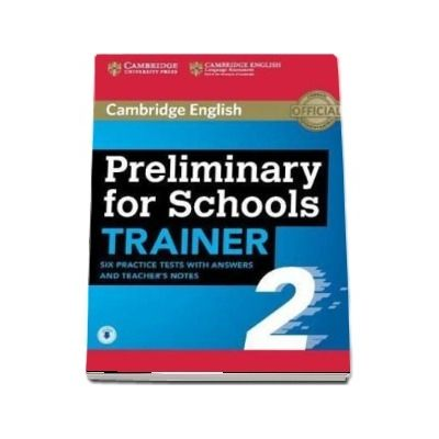 Preliminary for schools trainer 2. Six practice tests with answers and teachers notes with audio