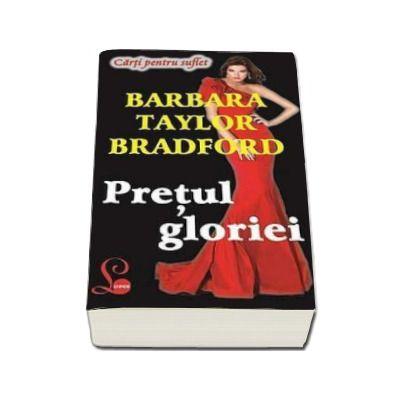 Pretul gloriei - Barbara Bradford