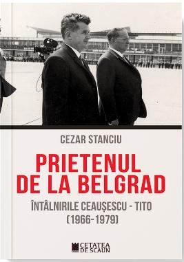 Prietenul de la Belgrad. Intalnirile Ceausescu - Tito. (1966-1979)