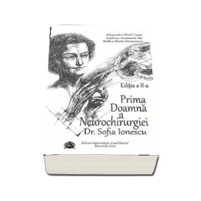 Prima Doamna a Neurochirurgiei Doctor Sofia Ionescu. Editia a II-a