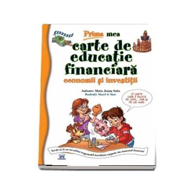 Prima mea carte de educatie financiara. Economii si investitii - Maria Jesus Soto