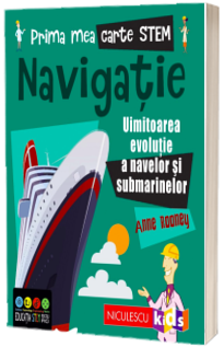 Prima mea carte STEM: NAVIGATIE. Uluitoarea evolutie a navelor si submarinelor